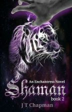 Shaman - An Enchantress Novel Book 2 by jewel1307