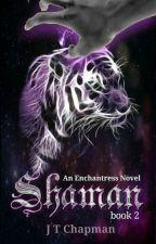 Shaman - An Enchantress Novel Book 2 by jewel1307