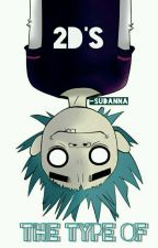 2D's the Type of... by -Sudanna