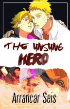 The Unsung Hero《Sequel》 by Arrancar_Seis