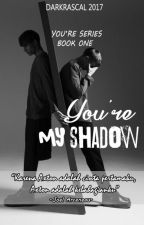You're My Shadow by DRascal