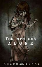 You are not Alone. by Dhrmwngs