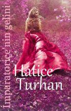 İmparatoriçe'nin gelini Hatice Turhan (TAMAMLANDI) by asumda