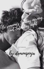 Be someone's Sunday morning, not Saturday night (in finnish) by demonipinja