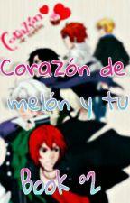 Corazón de melón y tu 《Book°2》 by -ItsChris-