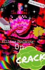 Killing stalking on CRACK  by Disney_24