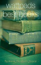 Wattpads Best Book's by Anna_Elizabeth_Grace