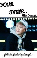 YOUR SMILE (MİN YOONGİ) by ftmnur97