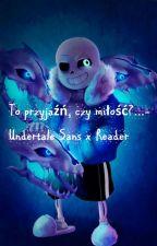 To przyjaźń, czy miłość?...-Undertale Sans x Reader by Ktos_tam