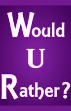 Would U Rather? by alicia7788