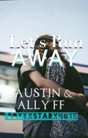 Lets Run Away  austin&ally ff (editing) by RoxyXstarXnote