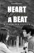 Heart without a beat (Tiaom FanFic) by SUPERMAINE07