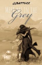 Meet Me in the Grey (Reylo fanfiction) (COMPLETED) by JJBattleX