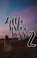 Little sister sugg 2 | Sequel by OwnerOfASmile