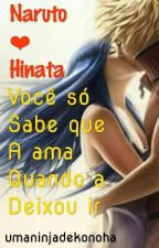 Naruto e Hinata - Você só sabe que a ama quando a deixou ir by Ninja_RM