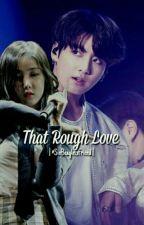That Rough Love  by SinBeagleGFriend