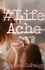 #LifeAche by somynameispaige