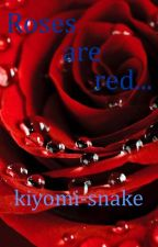 Roses are red... by kiyomi-snake