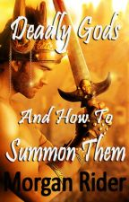 Deadly Gods And How To Summon Them by neverfakeit