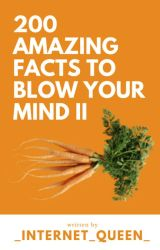200 Amazing Facts to Blow Your Mind II by _internet_queen_