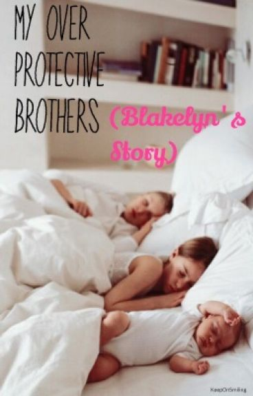 My Over-Protective Brothers (Blakelyn's Story)