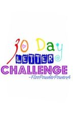 The 30 Day Letter Challenge! by FlooPowderPowerx4