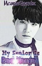 My Senior Is Bad Namja || BTS SUGA • MIN YOONGI  by MeanieQuartz