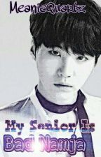 My Senior Is Bad Namja || BTS SUGA • MIN YOONGI  by MeanieQuartz