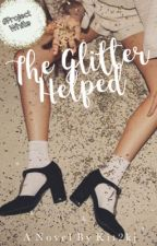 The Glitter Helped    On Hold by kit2kj