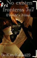 No existen fronteras 7u7 (Mike x Freddy) by KittyKawaii19