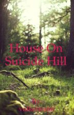 The House On Suicide Hill by valkeriestar