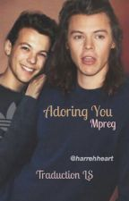 Adoring you {MPREG} - Traduction LARRY. S. by ArizonaLazer