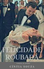 Felicidade Roubada by Crfe23