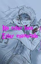 No estoy loco. Estoy enamorado (Editando) by temari713