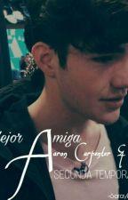 Mejor Amiga-Aaron Carpenter y tú (SEGUNDA TEMPORADA) by SarayPrada