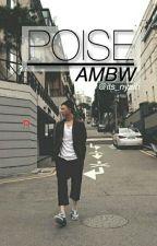 POISE//AMBW by its_nyaih