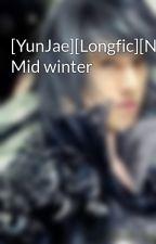 [YunJae][Longfic][NC-17] Mid winter by Karrin