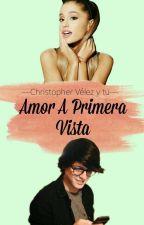 Amor a primera vista (Christopher Vélez y tu) by nayelijms000
