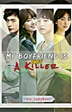 My Boyfriend Is Not A Killer (ON GOING STORY) by my_LadyBoss