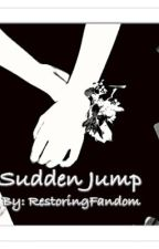 Sudden Jump (Completed) by RestoringFandom