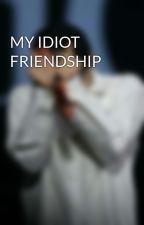 MY IDIOT FRIENDSHIP  by Silviinadya