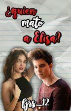 ¿QUIEN MATO A ELISA? (gemeliers) by fjrs12