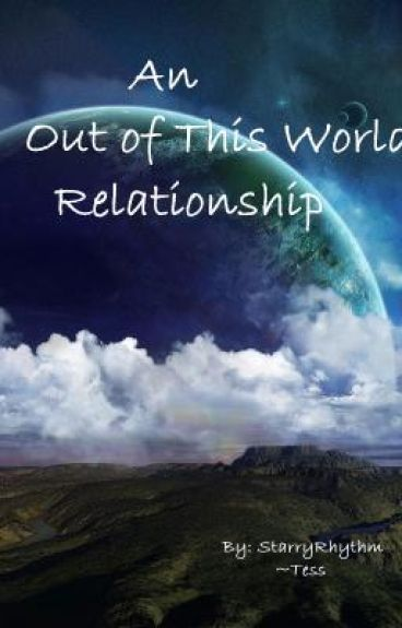 An Out of This World Relationship (On Hold)