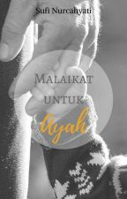 Malaikat untuk Ayah by suffynurcahyati