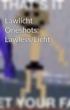 Lawlicht Oneshots: Lawless/Licht by PurpleBlossoms05