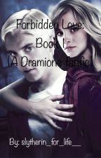 Forbidden Love: book 1(#Wattys 2017) (dramione fanfic) by Slytherin_for_life__