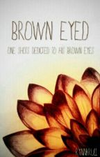 Brown Eyed: A Collection of Romance One Shots by rynnkrull
