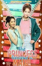 The Princess become a Maid! by playfulheartofmhine