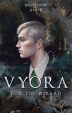 [COMPLETED] Vyora for the Wizard : Draco Malfoy Fanfiction by ainn-r