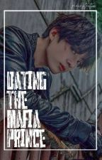 Dating The Mafia Prince [COMPLETED] by aerificiallove